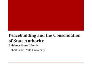 Peacebuilding  and the Consolidation of State Authority Evidence from Liberia