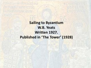 Sailing to Byzantium W.B. Yeats Written 1927. Published in 'The Tower' (1928)