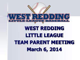 WEST REDDING  LITTLE LEAGUE TEAM PARENT MEETING March  6, 2014