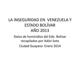 LA INSEGURIDAD EN  VENEZUELA Y ESTADO BOLÍVAR AÑO 2013