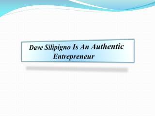 Dave Silipigno Is An Authentic Entrepreneur