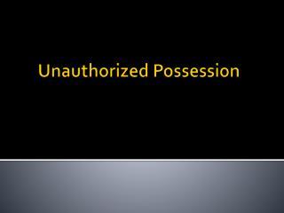 Unauthorized Possession