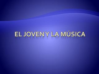 El Joven y la música