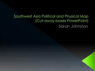 Southwest Asia Political and Physical Map (Cut-away boxes PowerPoint)