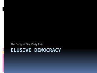 Elusive Democracy