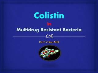Colistin in Multi Drug Resistant Bacteria