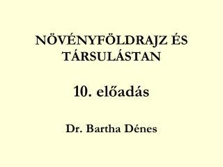 NÖVÉNYFÖLDRAJZ ÉS TÁRSULÁSTAN 10. előadás Dr. Bartha Dénes