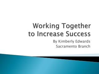Working Together  to Increase Success
