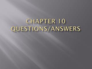Chapter 10 Questions/Answers