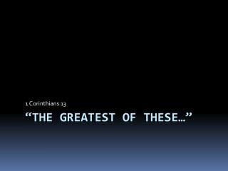 """The Greatest of These…"""