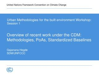 Overview of recent work under the  CDM:  Methodologies,  PoAs , Standardized Baselines