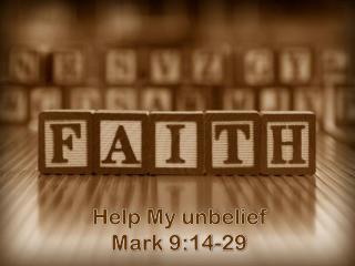 Help My unbelief Mark 9:14-29