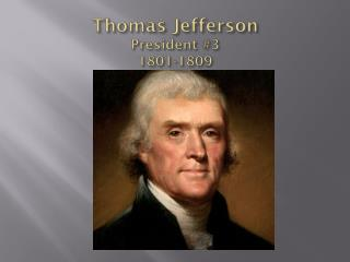 Thomas Jefferson President #3 1801-1809