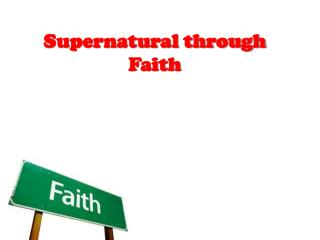 Supernatural through Faith