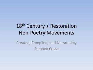 18 th  Century + Restoration  Non-Poetry Movements