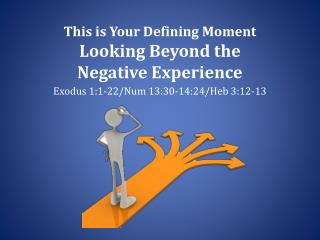 This is Your Defining Moment Looking Beyond  the  Negative  Experience