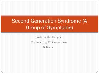 Second Generation Syndrome (A Group of Symptoms)