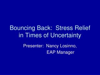 Bouncing Back: Stress Relief in Times of Uncertainty