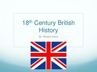 18 th  Century British History