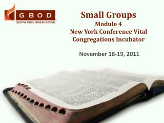 Small Groups Module 4 New York Conference Vital Congregations Incubator