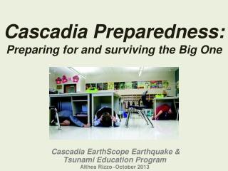 Cascadia Preparedness: Preparing for and  surviving the  Big One