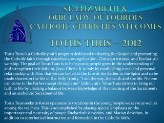 St. Elizabeth &  Our Lady of Lourdes  Catholic Churches Welcomes Totus Tuus  – 2012