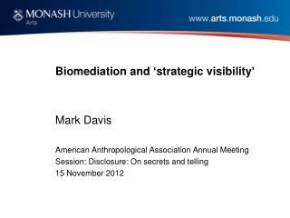 Biomediation  and  ' strategic visibility ' Mark Davis