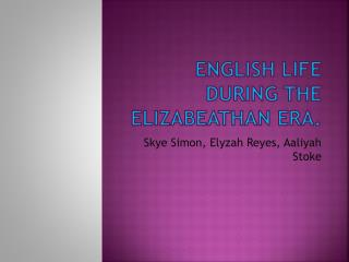 English Life during the  Elizabeathan  era.