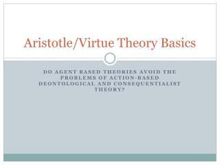 Aristotle/Virtue Theory Basics