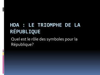 HDA : Le Triomphe de la R�publique