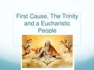 First Cause, The Trinity and a Eucharistic  People