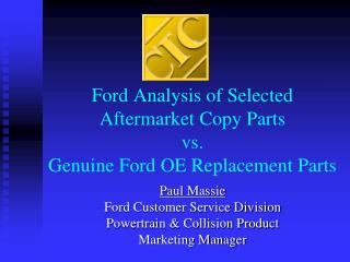 Ford Analysis of Selected Aftermarket Copy Parts vs. Genuine Ford OE Replacement Parts