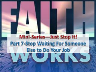 Mini-Series—Just Stop It! Part  7-Stop Waiting For Someone Else to Do Your Job