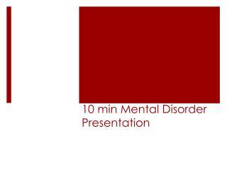 10 min Mental Disorder Presentation