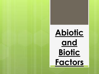 Abiotic and Biotic Factors