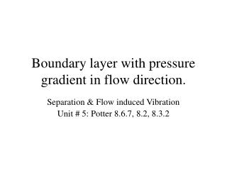 Boundary layer with pressure gradient in flow direction.