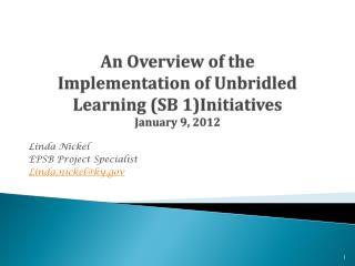 An Overview of the  Implementation of Unbridled Learning (SB 1)Initiatives January 9, 2012