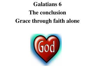 Galatians 6 The conclusion Grace through faith alone