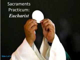 Sacraments Practicum: Eucharist
