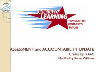 ASSESSMENT and ACCOUNTABILITY UPDATE Create by   KAAC Modified by Kenna Williams