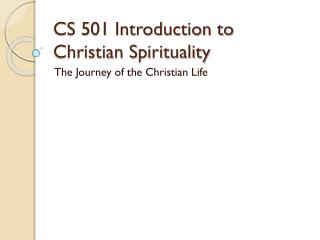 CS 501 Introduction to Christian Spirituality