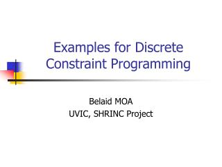 Examples for Discrete Constraint Programming