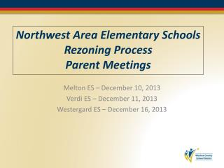 Northwest Area Elementary Schools Rezoning Process Parent Meetings