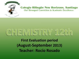 CHEMISTRY 12th First Evaluation period  ( August-September  2013) Teacher:  Rocío  Rosado