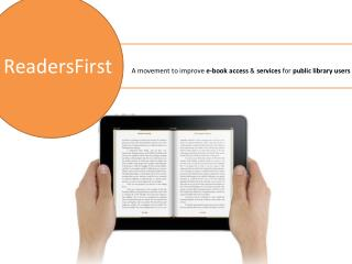 ReadersFirst     A movement to improve  e-book access  &  services  for  public library users