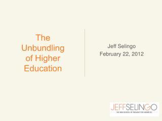 The  Unbundling  of Higher Education