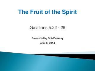 Galatians 5:22 - 26