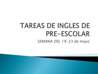TAREAS DE INGLES DE  PRE-ESCOLAR