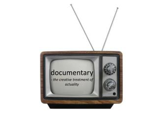 documentary - the creative treatment of actuality