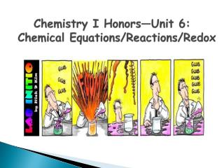 Chemistry I Honors—Unit 6:   Chemical Equations / Reactions/Redox